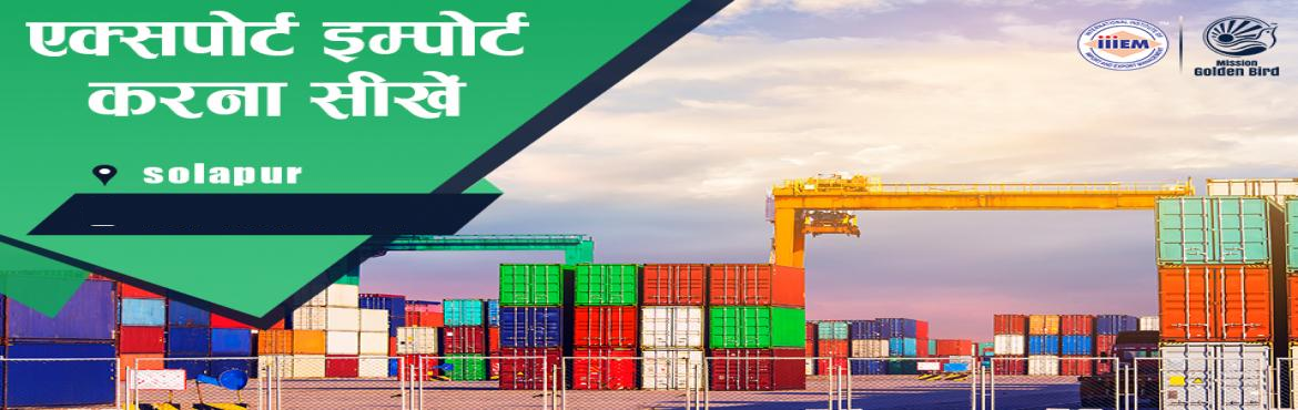 Book Online Tickets for Start and Set up Your Own Import and Exp, Solapur.  Suitable For -1. Any Graduate​ ​/ MBA student willing to become Exporter / Importer​.​ 2. Businessmen having their own shop/ factory/products Or​ willing to Export their own Products.3. Anyone willing to work in Export​ ​/​ ​I