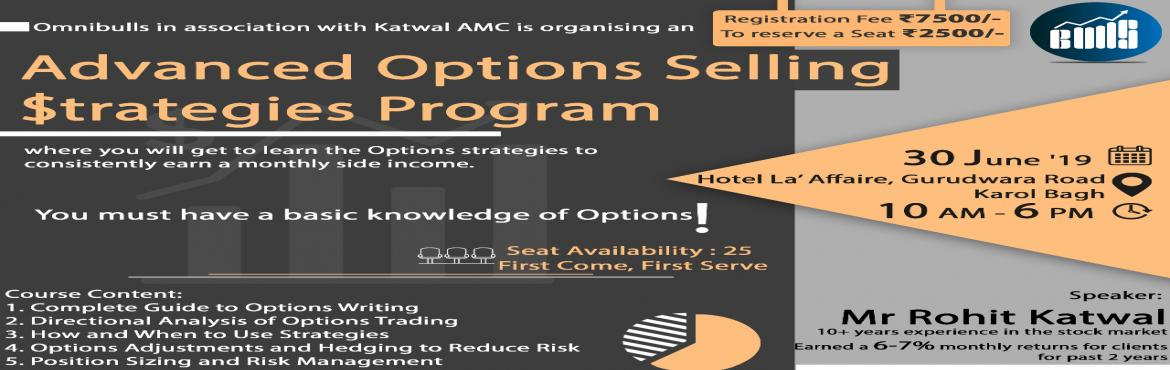 Book Online Tickets for Advanced Options Selling Strategies Prog, New Delhi. Omnibulls Pvt Ltd in association with Katwal Asset Management is organizing an Advanced Options Selling Strategies Program where you will get to learn the Price-Action strategies to consistently earn a monthly side income. We will also be giving you