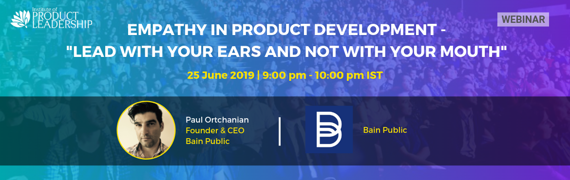 Book Online Tickets for Free Webinar - Empathy in Product Develo, Bengaluru. 25 June 2019 | 09:00 PM - 10:00 PM | Online Key Takeaway:  How empathy makes a product manager special. The value of empathy even when it is beyond measurable outcomes. The connection between empathy, team buy-in, smoother communication & informa