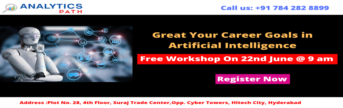 Book Online Tickets for Attend Free Workshop On AI Training-Begi, Hyderabad.   Attend Free Workshop On AI Training-Begin Your AI Career In Spectacular Manner, By Analytics Path on 22nd June, 9 AM, Hyd About The Workshop: Over the years, the technology of Artificial Intelligence has come across a long way from merely bein