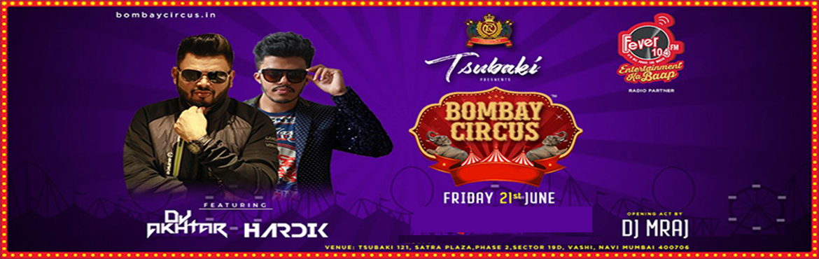 Book Online Tickets for Bombay Circus ft Dj Akhtar and DJ Hardik, Navi Mumba.   We are all set to bring the magnificent BOMBAY CIRCUS at Tsubaki By Royal Oak, in association with Fever FM !   So get ready to bring in your filmy swag & dance to the insane bolly mixes like never before by legendary d