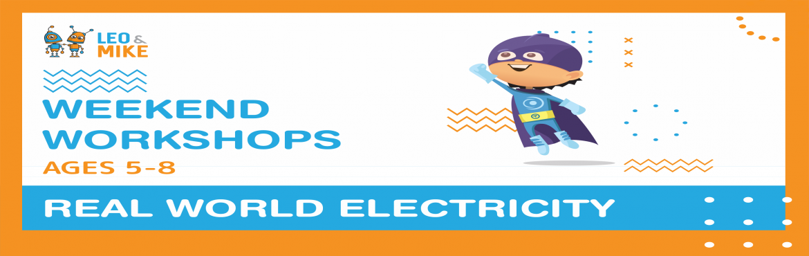 Book Online Tickets for Real World Electricity Workshop for ages, Hyderabad.  Understand how electricity and circuits work in the real world by building a working torch and electrifying a model home