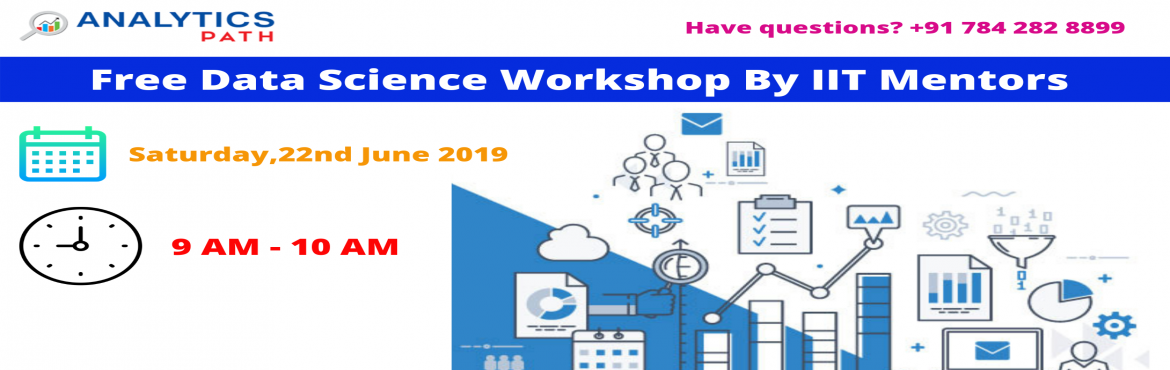 Book Online Tickets for Attend Free Workshop On Data Science Tra, Hyderabad.  Attend Free Workshop On Data Science Training-Ace Your Analytics Skills With Experts Guidance At Analytics Path On Saturday, 22nd June 2019 @ 9 AM, Hyd About the Event  Data Scientist is the sexiest job of the 21st century with incredible sala