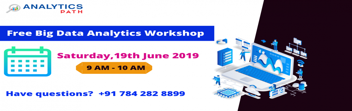 Book Online Tickets for Must Attend Free Big Data Analytics Work, Hyderabad. Must Attend Free Big Data Analytics Workshop By Experts At Analytics Path in Hyderabad Scheduled On Saturday 22nd June 2019 @ 9 AM About The Event: Big Data Analytics Training In Hyderabad at the Analytics Path training institute is providing t