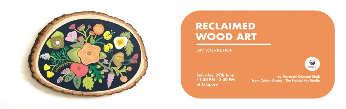 Book Online Tickets for RECLAIMED WOOD ART, Hyderabad. RECLAIMED WOOD ART By Devanshi Dasani Shah from Colour Crates Hobby Art Studio.All materials will be inclusive of the workshop.Learn the tips and tricks of painting on recycled wood, the perfect base for a fantastic painting. You will get to understa