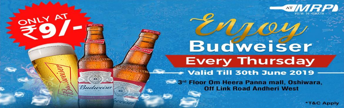 Book Online Tickets for Thirsty Thursday -Budweiser at INR 9/- O, Mumbai. Folks, grab a Budweiser Beer at just ₹9 every Thursday. Head towards ATMRP and chug it because it is the last week of this offer.Reserve your Evening with us. Terms & Conditions - Takeaway is not allowed.- Maximum 2 beers per person are allowed