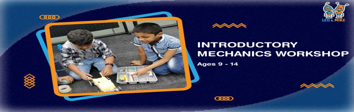 Book Online Tickets for Introductory Mechanics Workshop , Hyderabad. Learn how simple machines work by building different types of real-world machines, and make your own car