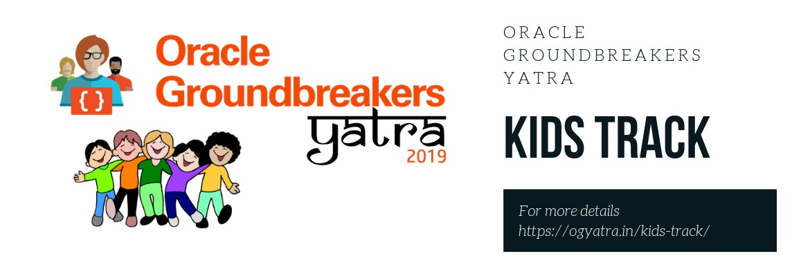 Book Online Tickets for Oracle Groundbreakers Yatra - Kids Track, Hyderabad. Kids Track –We are happy to announce separate track for kids with the support of Mindtronix team. We are inviting all registered delegates to bring their kids (8-15 Years) to join #OGYatra kids track. We have limited seats (first come fir