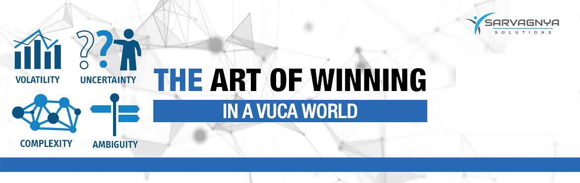 Book Online Tickets for The Art of Winning in a VUCA World, Hyderabad. The Art of Winning in a VUCA World  Do you know? Over 50% of Fortune 50 companies did not exist a decade ago? Ever wondered how the new age technology companies surpassed the growth of century old giants?How the market leaders