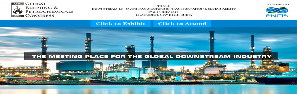 Book Online Tickets for Global Refining Petrochemicals Congress , New Delhi.  We are pleased to inform you that The Energy & Climate Initiatives Society (ENCIS) is organising Global Refining & Petrochemicals Congress 2019 which will be held from 17th to 18th July\'2019 at LE Meridien,New Delhi,India.The Global Re