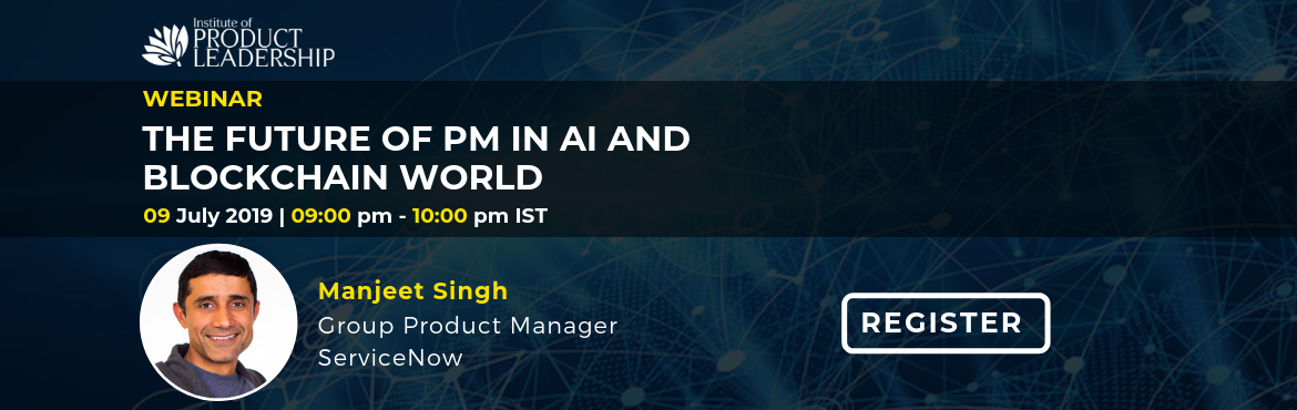 Book Online Tickets for Free Webinar - The Future of PMs in AI a, Bengaluru. 09 July 2019 | 09:00 PM - 10:00 PM IST Key Takeaway:  Learn about current state and latest trends in AI and blockchain space. Framework to understand the basics, and how to align problem space and solution space to deliver customer value. Learn how t