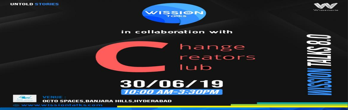 Book Online Tickets for Wission Talks 8.0, Hyderabad. WISSENARIE & Wission Talks 8.0: WISSENARIE brings you Wission Talks 8.0 in association with Change Creators Club and Octo Spaces which involve these talks to make a strong impact which will change the life of attendees and other community through