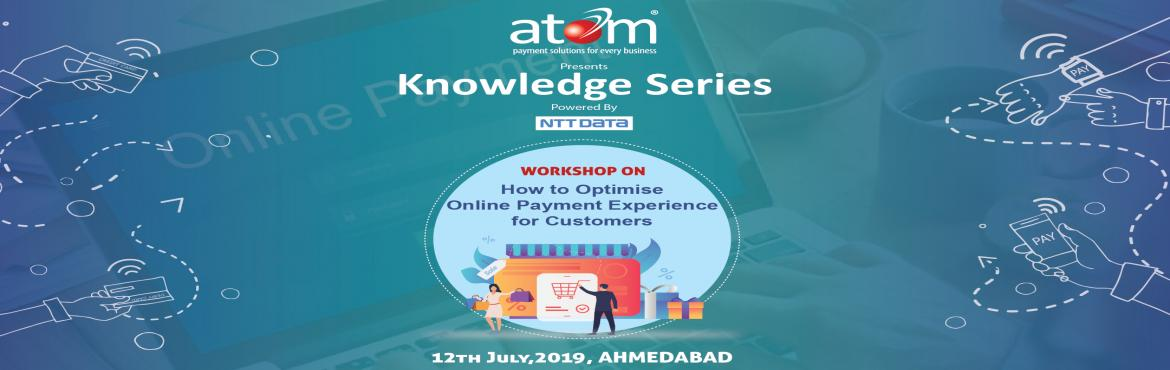"""Book Online Tickets for Atom Knowledge Series Ahmedabad, Ahmedabad. Atom Technologies Ltd. In association with NTT DATA present to you a work shop on """"How to optimize online payment experience for customers"""". We look forward to the active participation of interested candidates from the field of developmen"""