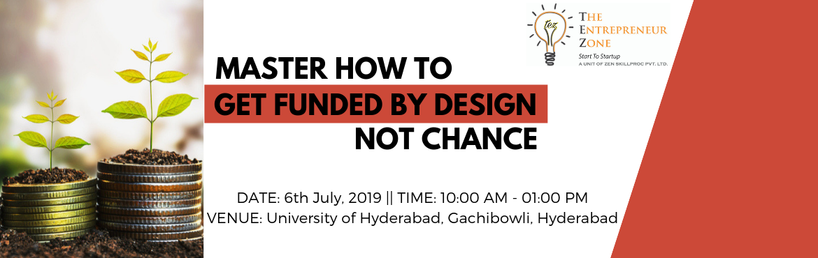 Book Online Tickets for Get Funded Workshop Accelerated Path to , Hyderabad.  Dear Aspiring Entrepreneur,\'An entrepreneur without funding is a musician without an instrument.'The Entrepreneur Zone in association with Natio Cultus is delighted to host 'Get Funded – Accelerated Path to Investor Funds&rsq