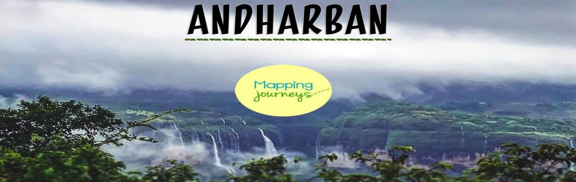 Book Online Tickets for Andharban Trek | Mapping Journeys, Pimpri Chi. Andhar  means Darkness  and Ban stands for  dense jungle, so the  word Andharban literally means The Dense Dark Forest.  The intimidating factor of this 13km  long trek has to be the hardcore jungle  cover. A major