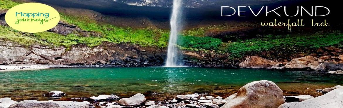 Book Online Tickets for Devkund Waterfall Trek | Mapping Journey, Mangaon.   Devkund waterfall is a dream destination for travellers looking for a mix of a moderate hike that leads to a vast space of emptiness. The first sight of this beauty leaves you spellbound by its humongous size.   So where is this beauty lo