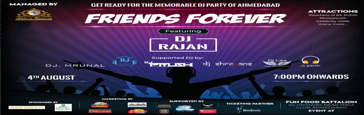 Book Online Tickets for Friends Forever, Ahmedabad. Reason to celebrate... yeah yeah Roam with Friends whole Day and Party at night with Beloved Friends Friends Forever Date: 4th August Time : 7 pm onward Theme : Creating moments with friends Dress Code : What suits to your soul Attractions : Welcome