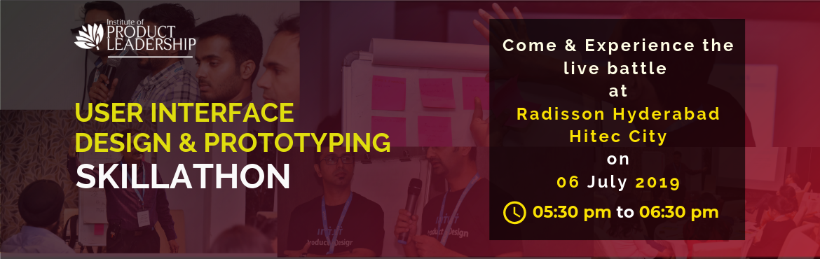Book Online Tickets for User Interface Design and Prototyping Sk, Hyderabad. 06 July 2019 | 05:30 pm - 06:30 pm | Radisson Hyderabad Hitec City At the Institute of Product Leadership, examinations are replaced with Skillathons. Top Product Lab User Experience ideas are selected to present to a live jury of hiring managers and