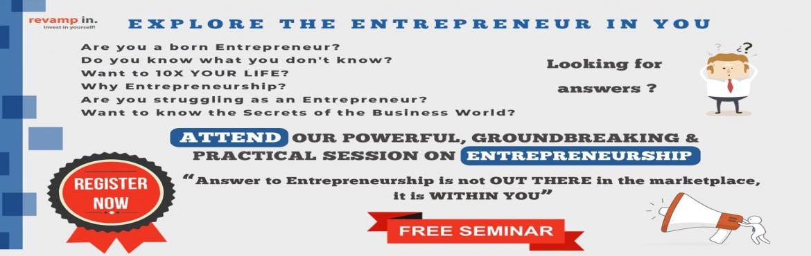 Book Online Tickets for Free Seminar on Entrepreneurship , Bengaluru. Register Now for the Free Seminar on Entrepreneurship Takeaways : Explore the entrepreneur in you Are you a born entrepreneur?Do you know what you don\'t know?Want to 10X YOUR LIFE?Why Entrepreneurship?Are you struggling as an entrepreneur?Want