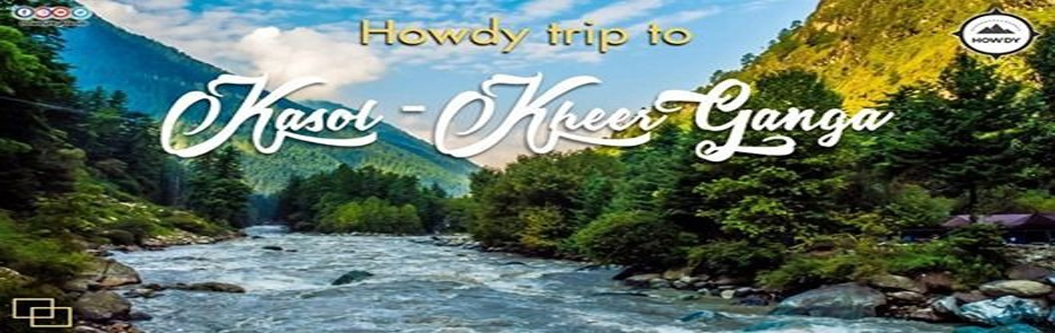 Book Online Tickets for HOWDY TRIP TO KASOL KHEERGANGA 12 JULY -, Delhi.  Itinerary: Day 1: Pickup     Meet us at pick up point as discussed with our Howdy Captain. Departure by 7 PM. Overnight Journey toward Kasol.   Day 2: Kasol - Chalal     Hotel Check-in and Lunch will be served in the hotel and after fill