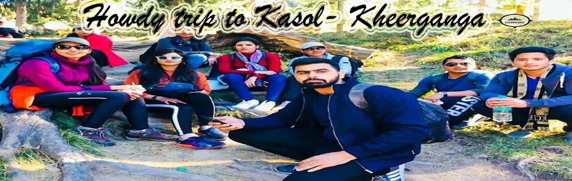 Book Online Tickets for HOWDY TRIP TO KASOL KHEERGANGA 18 JULY -, Delhi.  Itinerary: Day 1: Pickup     Meet us at pick up point as discussed with our Howdy Captain. Departure by 7 PM. Overnight Journey toward Kasol.   Day 2: Kasol - Chalal     Hotel Check-in and Lunch will be served in the hotel and after fill
