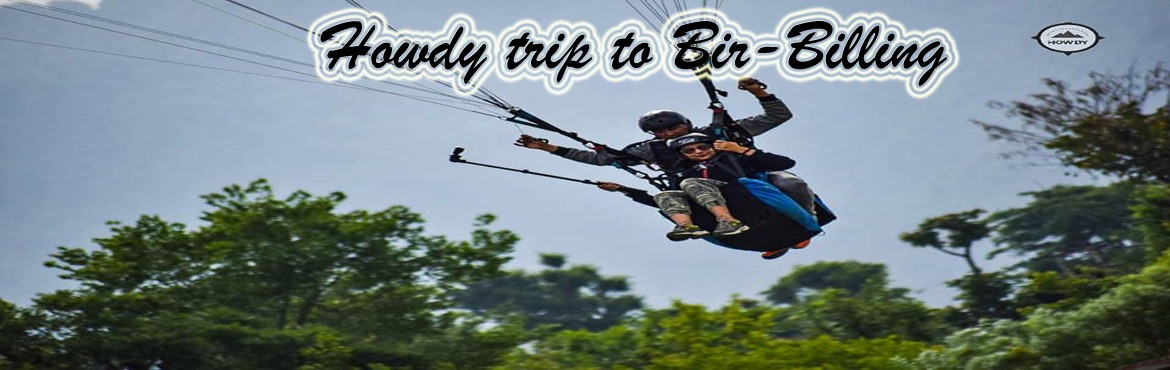 Book Online Tickets for HOWDY TRIP TO BIR BILLING 19 July-22July, Delhi. Itinerary: Day 1: New Delhi     Meet us at pick up point in Delhi, Near ISBT Kashmiri Gate by 6:30.Departure by 7 PM. Overnight Journey toward Bir.   Day 2: Bir - Trekking     Bir Arrival You will reach Bir by 9 AM on the morning of the primary