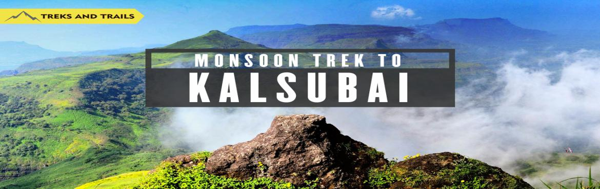 Book Online Tickets for Kalsubai Monsoon Trek on 13th 14th July , Bari.     About Kalsubai Monsoon Trek Kalsubai with the height of 1646 meters 5400 Feet is famous as one of the highest peaks in Maharashtra. Kalsubai lies in the Sahyadri mountain range. This being the highest peak, it comman