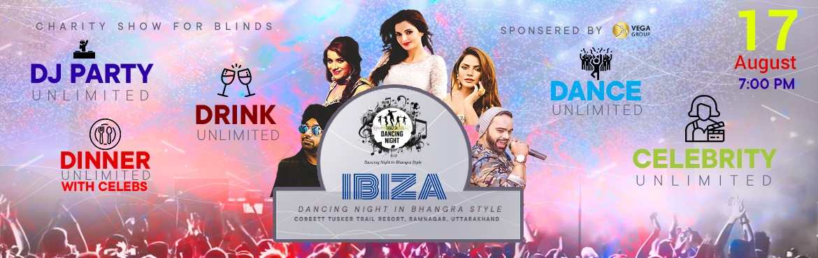 Book Online Tickets for IBIZA Dancing Night, Ramnagar. The Vega Group India giving their esteemed participation by giving a helpful hand towards blind people. As the Vega foundation is whole soul working for blinds always provides better growing platform by providing them several kinds of scholarship on