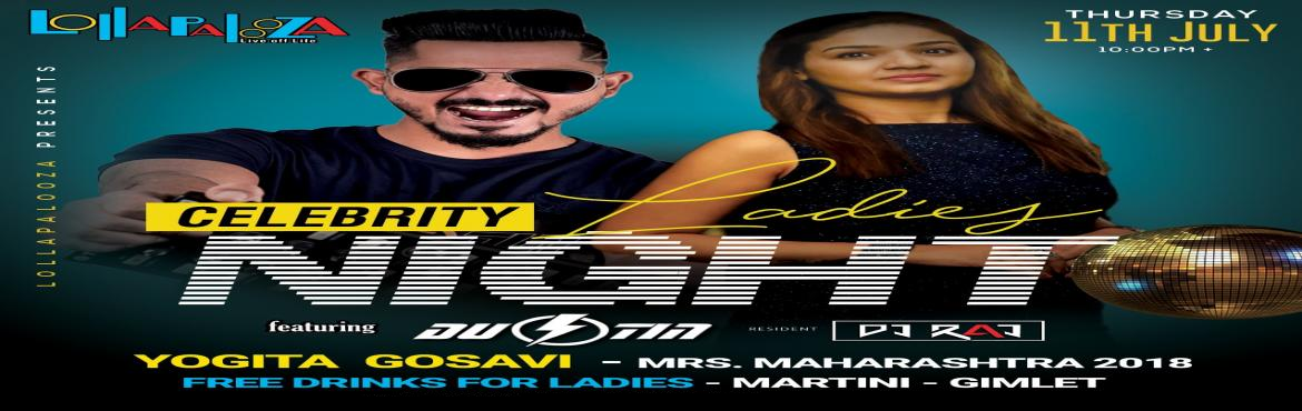 Book Online Tickets for Celebrity Ladies Night:  DJ Dustin X Yog, Pune.   Celebrity Ladies Night: DJ Dustin X Yogita   ThursdayPlan LadiesNight CelebrityNight . . Ladies : Place to be on Thursday 11th July is Lollpalooza Pune . Feat. DJ Dustin Playing Best of Dance and Club music . Also Joining Celebrity Guest: Mrs.