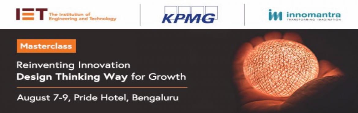 Book Online Tickets for Reinventing Innovation - Design Thinking, Bengaluru.  IET, KPMG and Innomantra bring design thinking Masterclass that equips participants with the methodology and tools of design thinking and Systematic Innovation to: • Utilise these tools effectively to solve complex problems • Perform