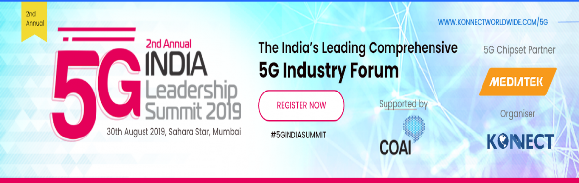 Book Online Tickets for 5G India Leadership Summit 2019, Mumbai.  We are delighted to announce 2nd Edition of 5G India Leadership Summit 2019 with a focus on leadership attendance at Sahara Star, Mumbai. 5G India Leadership Summit will deliver a diverse programme of expert speakers, senior oper