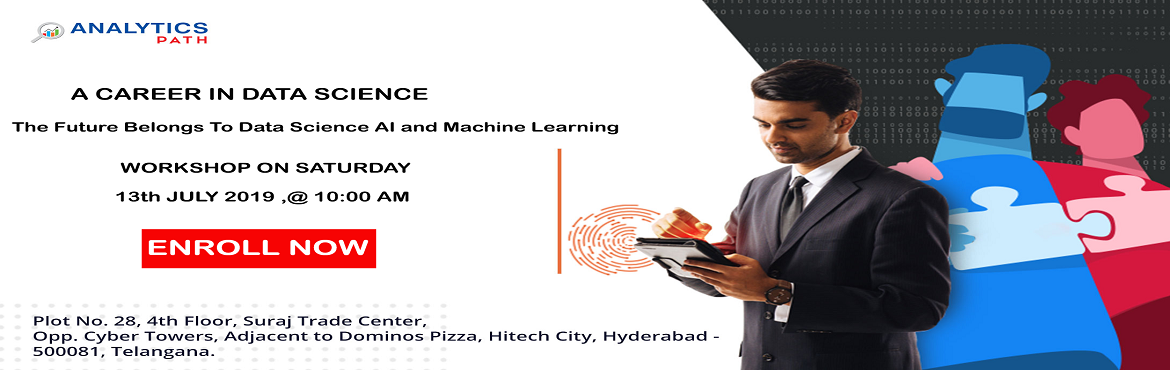 """Book Online Tickets for Aiming At Career In Data Science? Intera, Hyderabad. Aiming At Career In Data Science? Interact With IIT and IIM Experts With Free Workshop By Analytics Path On 13th July 10 AM About The Free Workshop: """"Analytics Path"""" with the intent of giving the analytics career desired aspir"""