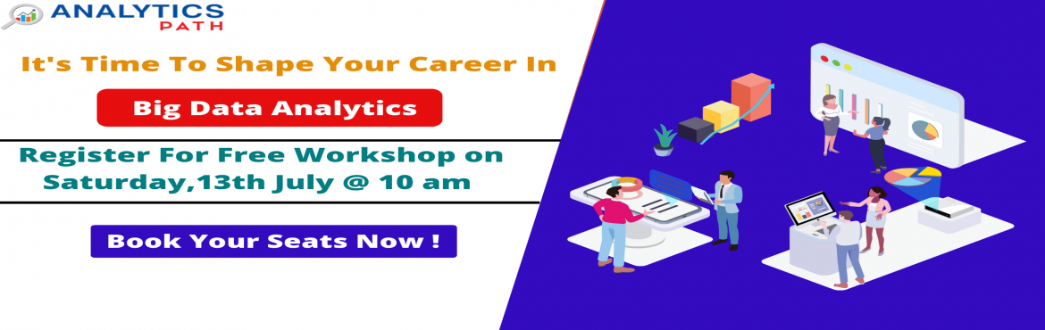 Book Online Tickets for  Enroll For the Analytics Path Free Work, Hyderabad. Hurry Up & Enroll For the Analytics Path Free Workshop Session on Big Data Analytics By Domain Experts On Saturday,13th July @ 9 am   About this Event   Hurry Up & Enroll For the Analytics Path Free Workshop Session on Big Data Analytics By D