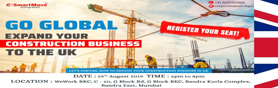 Book Online Tickets for Go Global - Expand your Construction Bus, Mumbai. Construction contributes nearly 90 Billion Pounds to the UK economy and with 85% of UK home owners claiming that Brexit has had no impact on their decision to move, the property and construction industry of the UK paints a promising future for invest