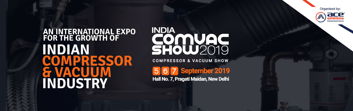 Book Online Tickets for INDIA COMVAC SHOW 2019, New Delhi. India's largest & centred exhibition on compressor, vacuum and compressed air technology is taking place on 5th, 6th, 7th September 2019 Hall No.: 7 Pragati Maidan, New Delhi. Compressor & Vacuum Expo is taking place to offer the indust