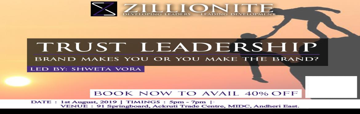 Book Online Tickets for Trust Leadership, Mumbai. People recollect only 3 - 5 players of an entire industry when they have to make purchasing choices. If you are not even in their consideration, you will die a natural  and premature death!!!     Being a brand is essential and yet a long jo