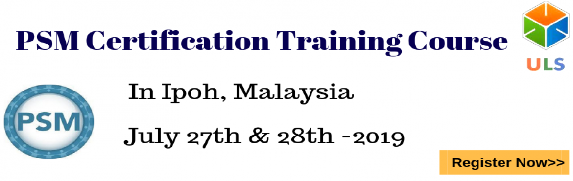 Book Online Tickets for PSM Certification Training Course in Ipo, Ipoh. Ulearn System\'s Offer Professional Scrum Master (PSM) Certification Training Course Ipoh, MALAYSIA Professonal Scrum Master (PSM) is a 2-day course that covers the principles and processes relating to the Scrum framework, and teaches the r