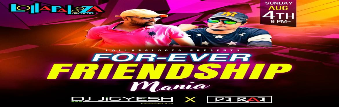 Book Online Tickets for For-Ever Friendship Mania 2019  : Lollap, Pune. #Friends #PartiesinPune Pune, Get Ready for - | A Night to Remember For Ever with BESTIES | . Lollapalooza Presents: For- Ever Friendship Mania  . Feat. Best DJs in Town DJ Jigyesh X DJ Raj making the Night Memorable with Best of Clubbing