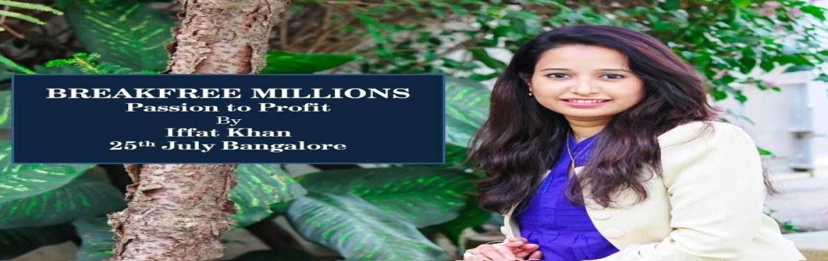 Book Online Tickets for BREAKFREE MILLIONS- PASSION TO PROFIT, Bengaluru.  BREAKFREE MILLIONS- PASSION TO PROFIT Are you passionate about something but cannot make profits out of it? Are you scared of venturing into a business due to fear of financial loss? Are you nervous about quitting your job to start a business w