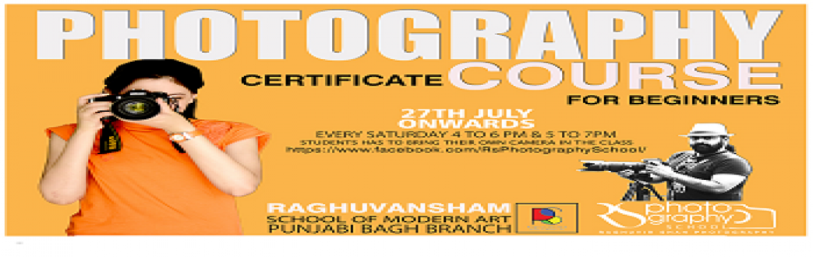Book Online Tickets for Photography Certificate course for Begin, Delhi. PHOTOGRAPHY CERTIFICATE COURSE FOR BEGINNERS 27TH JULY ONWARDS  EVERY SATURDAY 4 TO 6 PM  (STUDENTS HAS TO BRING THEIR OWN CAMERA IN THE CLASS) RAGHUVANSHAM SCHOOL OF MODERN ART PUNJABI BAGH