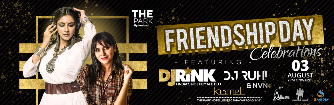 Book Online Tickets for Friendship Day Celebrations with DJ Rink, Hyderabad. Come and celebrate this Friendship Day Celebrations with india\'s no1 female DJ Rink and Dj Ruhi at Kismet The Park hotel, somajiguda
