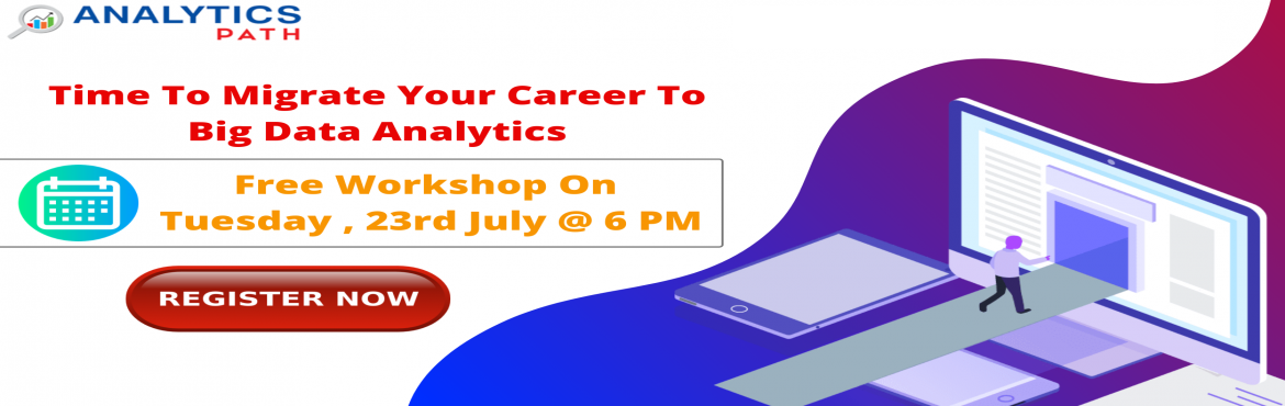 Book Online Tickets for Free Big Data Analytics Workshop On Tues, Hyderabad. Get the Best Carrier Guidance from the Analytics Experts By Attending For Analytics Path Free Big Data Analytics Workshop On Tuesday, 23rd July @ 6 PM Enroll For the Analytics Path Free Big Data Analytics Workshop Scheduled On Tuesday, 23rd July @ 6