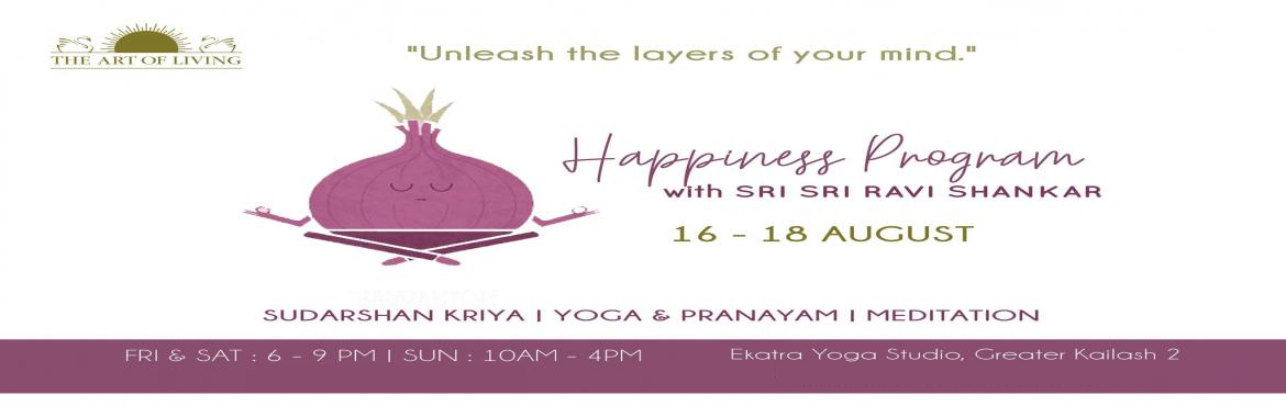 Book Online Tickets for Happiness Program with Sri Sri Ravi Shan, New Delhi. The heart of The Happiness Program is a series of yogic breathing techniques, including the Sudarshan Kriya, which reduce your stress and raise your energy, bringing you back to a clear and positive state of mind.The scientifically indicated be