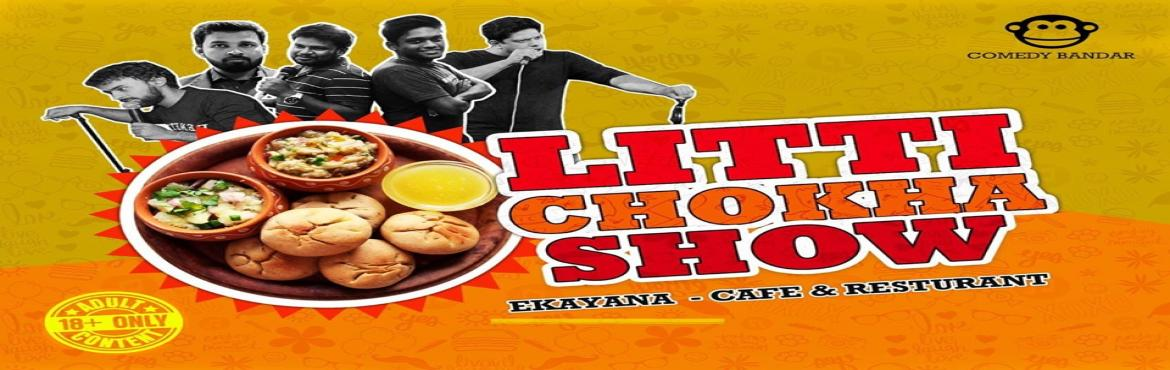 Book Online Tickets for Litti Chokha Show, Bengaluru.  Bangalore is a place of diversity. People from all corners of India come to Bangalore. So those who love litti chokkha, authentic food of Uttar Pradesh and Bihar, this is your opportunity . Comedy Bandar in association with Ekayana - Restauran