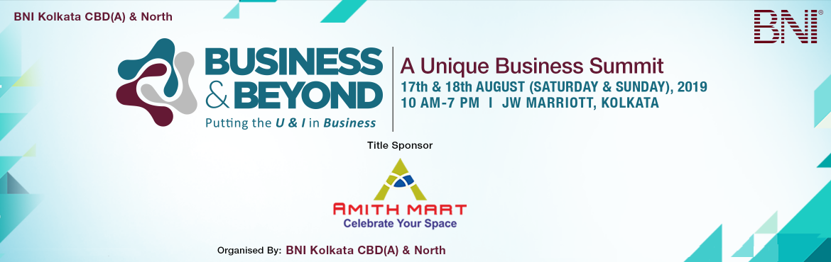 Book Online Tickets for Business and Beyond , Kolkata. Are you a business owner? Are you looking at connecting with dynamic business owners from Kolkata, India & Abroad ? BNI Kolkata CBD (A) and North  presents Business and Beyond 2019 on August 17th and 18th, 2019 (Saturday & Sunday)Timing - 10a