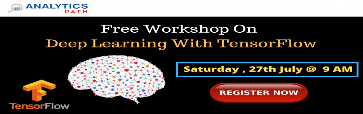 """Book Online Tickets for Get Ready For Deep Learning With Tensor , Hyderabad. """"Get Ready For Deep Learning With Tensor Flow Free Workshop"""" Supervised By Experts At Analytics Path On 27th July @ 9:00 AM, Hyderabad. About The Event: Planning at making a career in the advanced profession of Data Science? Here is"""