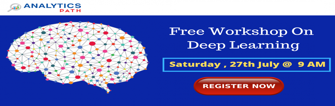 Book Online Tickets for Free Deep Learning Workshop on Saturday , Hyderabad. Attend Free Deep Learning Workshop on Saturday, 27th July at 9:00 AM at Analytics Path Scheduled By Experts Form Industry. About the Event  It is a well-known fact the present process of global digitization has made Deep Learning be present everywher