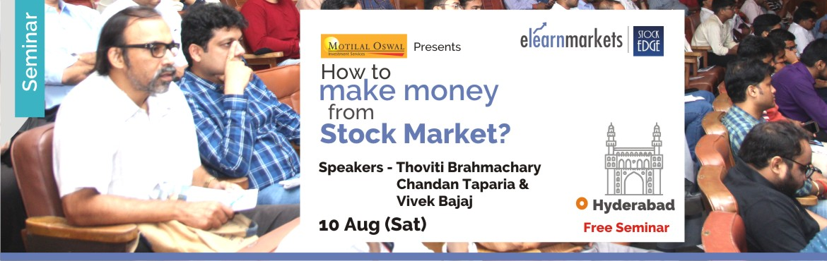 Book Online Tickets for How to make money from Stock Markets - H, Hyderabad. Introduction   Stock Market have been an incredible source of wealth creation, globally. However only few serious ones make some serious money. The question is what do they have in them, which a normal person does not? One can participate in Stock Ma