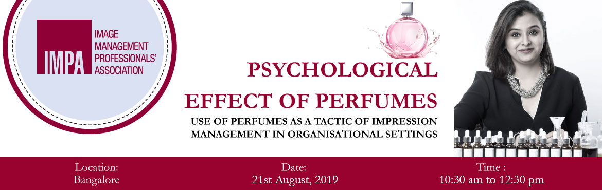 Book Online Tickets for Psychological Effect of Perfumes, Bengaluru. Use of perfumes as a tactic of impression management in organisational settings.   About the Expert - Niyati Purohit (www.niroperfumestudio.com)Trained under a Master Perfumer from UKNIRO is a portmanteau of Niyati Purohit, the chief fragrance d