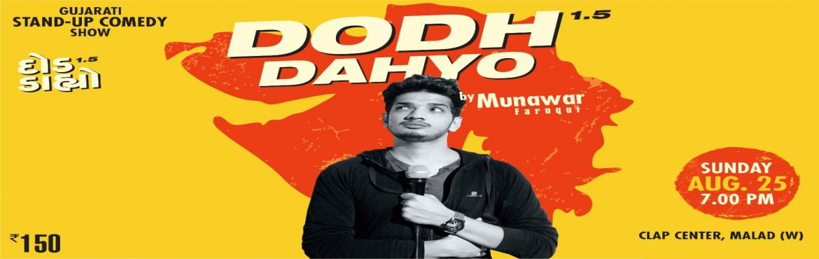 Book Online Tickets for Dodh Dahyo, Mumbai. Munawar Faruqui the Muslim Guy born, brought up and survived in Gujarat now Lives in Mumbai with his father because he loves his father and the city is expensive,He is \